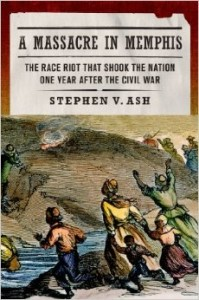 Steve Ash's most recent book is A Massacre in Memphis: The Race Riot That Shook the Nation One Year after the Civil War (2013). It is the first book-length study of the horrific, three-day-long Memphis riot of 1866, in which rampaging white mobs murdered 46 black men, women, and children; assaulted, robbed, and raped many others; and burned down every black church and school in the city along with many dwellings. One of the most sensational events of the post–Civil War era, the riot spurred Congress to take action to protect the South's ex-slaves and helped launch Radical Reconstruction.