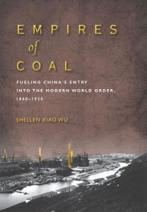 Empires of Coal: Fueling China's Entry into the Modern World Order, 1860-1920