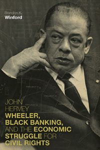 John Hervey Wheeler, Black Banking, and the Economic Struggle for Civil Rights